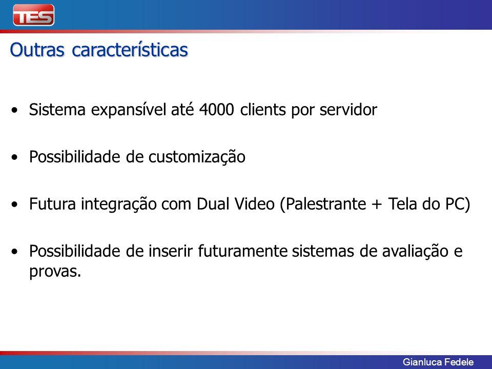 Outras características Sistema expansível até 4000 clients por servidor Possibilidade de customização Futura integração com Dual Video (Palestrante + Tela do PC) Possibilidade de inserir futuramente sistemas de avaliação e provas.