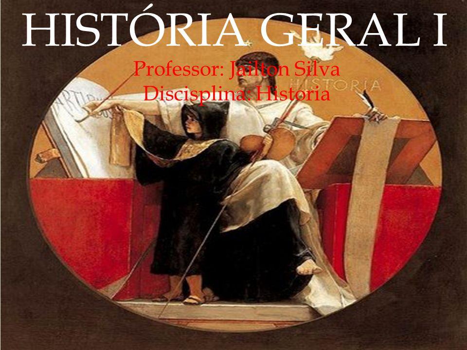 HISTÓRIA GERAL I Professor: Jailton Silva Discisplina: Historia