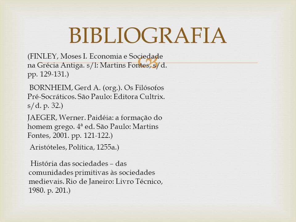 BIBLIOGRAFIA (FINLEY, Moses I. Economia e Sociedade na Grécia Antiga. s/l: Martins Fontes, s/d. pp. 129-131.) BORNHEIM, Gerd A. (org.). Os Filósofos P