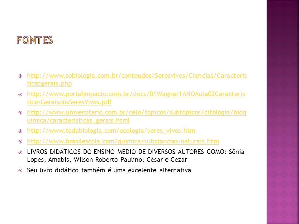 http://www.sobiologia.com.br/conteudos/Seresvivos/Ciencias/Caracteris ticasgerais.php http://www.sobiologia.com.br/conteudos/Seresvivos/Ciencias/Carac