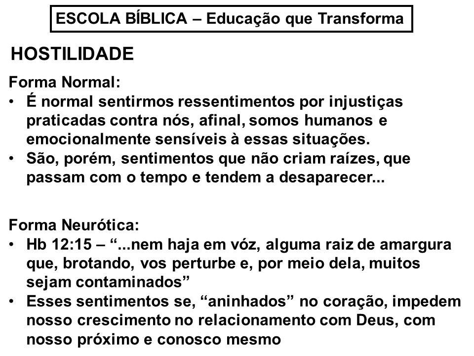 ESCOLA BÍBLICA – Educação que Transforma HOSTILIDADE Forma Neurótica: Hb 12:15 –...nem haja em vóz, alguma raiz de amargura que, brotando, vos perturb