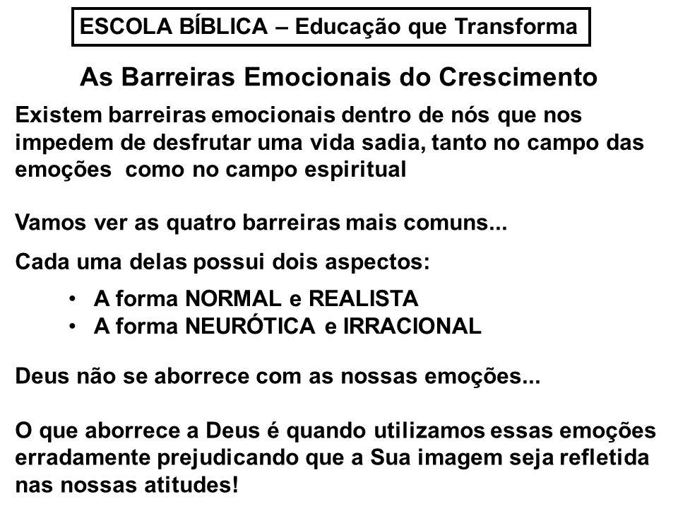 ESCOLA BÍBLICA – Educação que Transforma As Barreiras Emocionais do Crescimento Existem barreiras emocionais dentro de nós que nos impedem de desfruta