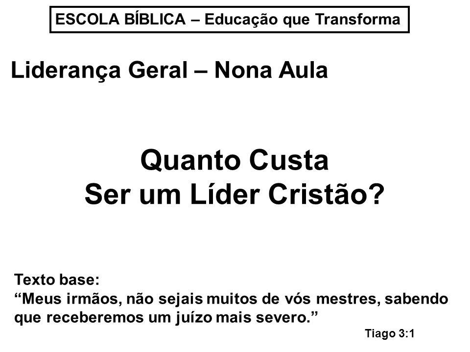 ESCOLA BÍBLICA – Educação que Transforma Liderança Geral – Nona Aula Quanto Custa Ser um Líder Cristão.