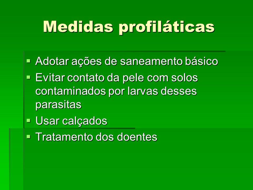 Medidas profiláticas Adotar ações de saneamento básico Adotar ações de saneamento básico Evitar contato da pele com solos contaminados por larvas dess
