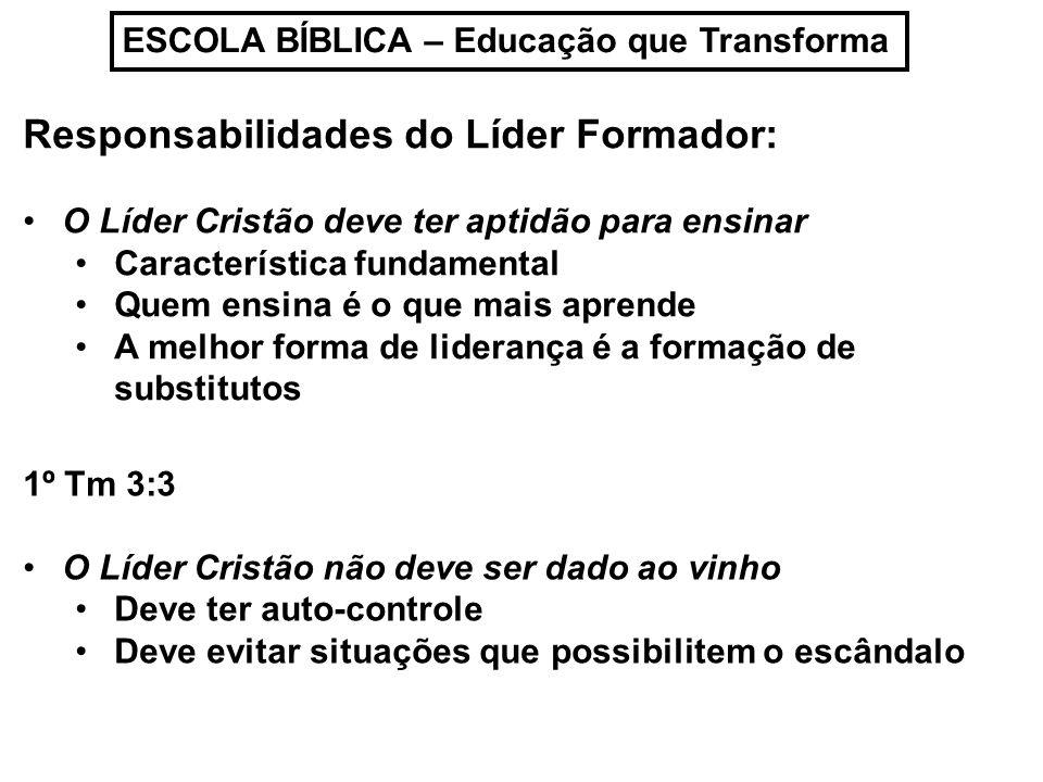ESCOLA BÍBLICA – Educação que Transforma Responsabilidades do Líder Formador: O Líder Cristão deve ter aptidão para ensinar Característica fundamental