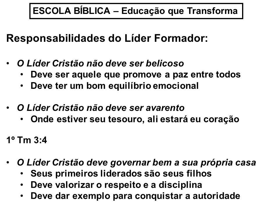 ESCOLA BÍBLICA – Educação que Transforma Responsabilidades do Líder Formador: O Líder Cristão não deve ser belicoso Deve ser aquele que promove a paz