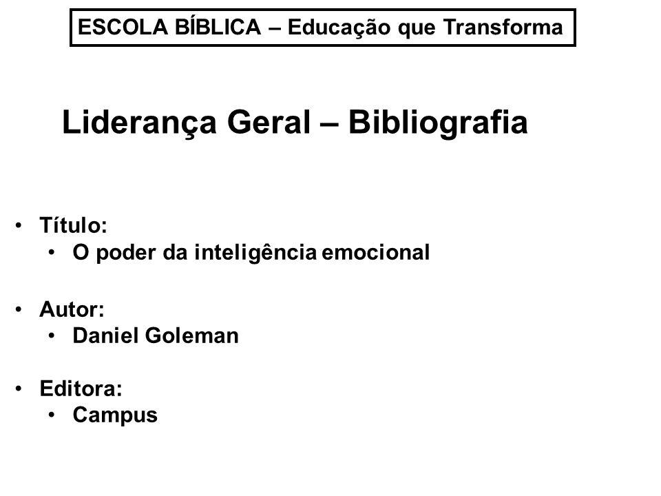 ESCOLA BÍBLICA – Educação que Transforma Liderança Geral – Bibliografia Título: O poder da inteligência emocional Autor: Daniel Goleman Editora: Campu