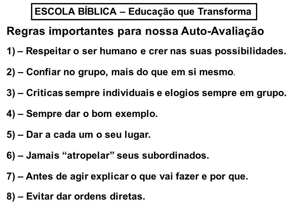ESCOLA BÍBLICA – Educação que Transforma Regras importantes para nossa Auto-Avaliação 1)– Respeitar o ser humano e crer nas suas possibilidades. 2) –
