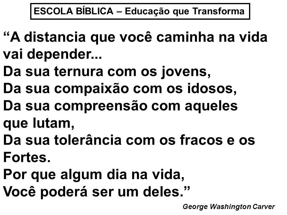 ESCOLA BÍBLICA – Educação que Transforma A distancia que você caminha na vida vai depender...