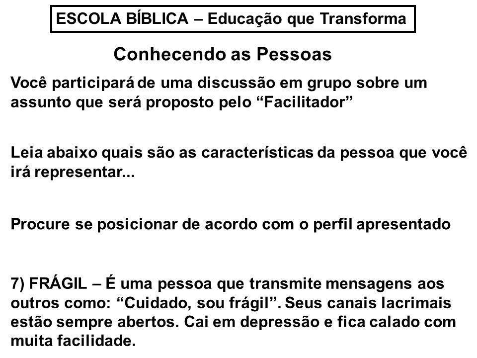 ESCOLA BÍBLICA – Educação que Transforma Conhecendo as Pessoas Leia abaixo quais são as características da pessoa que você irá representar... Você par