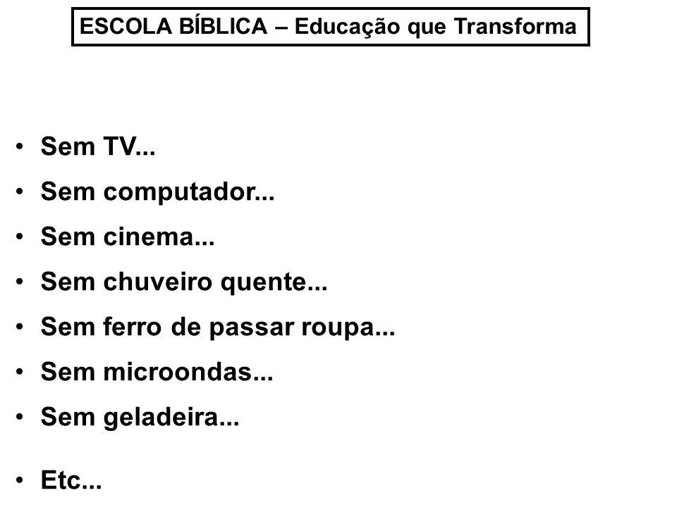 ESCOLA BÍBLICA – Educação que Transforma Mas há quem vá gostar...