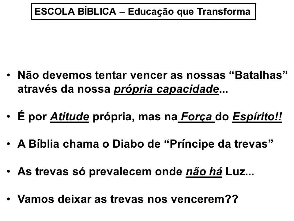 ESCOLA BÍBLICA – Educação que Transforma Não!!.E como venceremos?.
