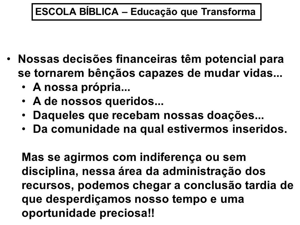 ESCOLA BÍBLICA – Educação que Transforma Nossas decisões financeiras têm potencial para se tornarem bênçãos capazes de mudar vidas... A nossa própria.