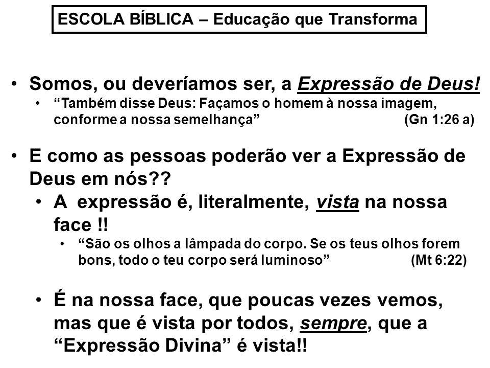 ESCOLA BÍBLICA – Educação que Transforma As pessoas devem poder ver Deus nas nossas expressões no nosso dia a dia...
