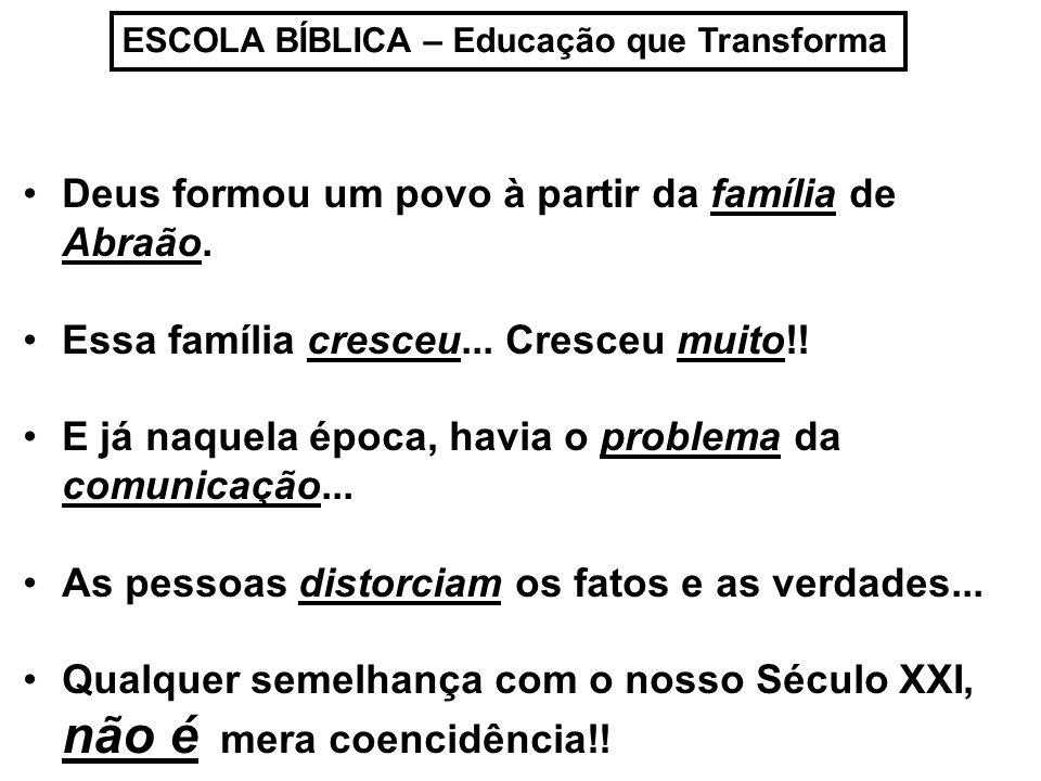 ESCOLA BÍBLICA – Educação que Transforma Deus formou um povo à partir da família de Abraão.
