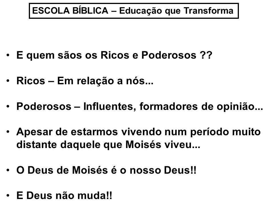 ESCOLA BÍBLICA – Educação que Transforma E quem sãos os Ricos e Poderosos ?.