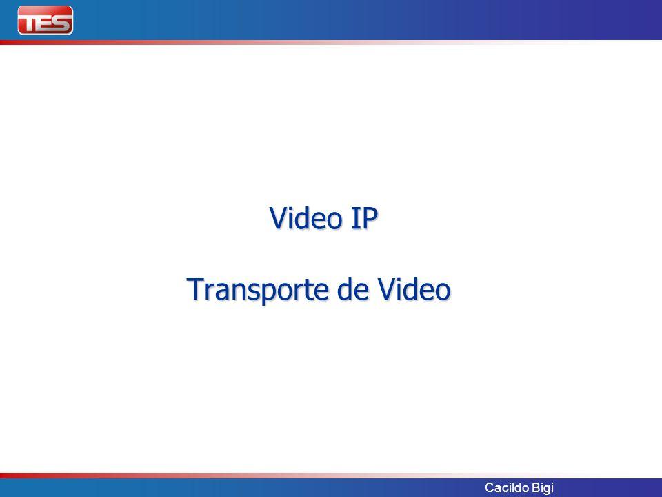Cacildo Bigi Video IP Transporte de Video Video IP Transporte de Video