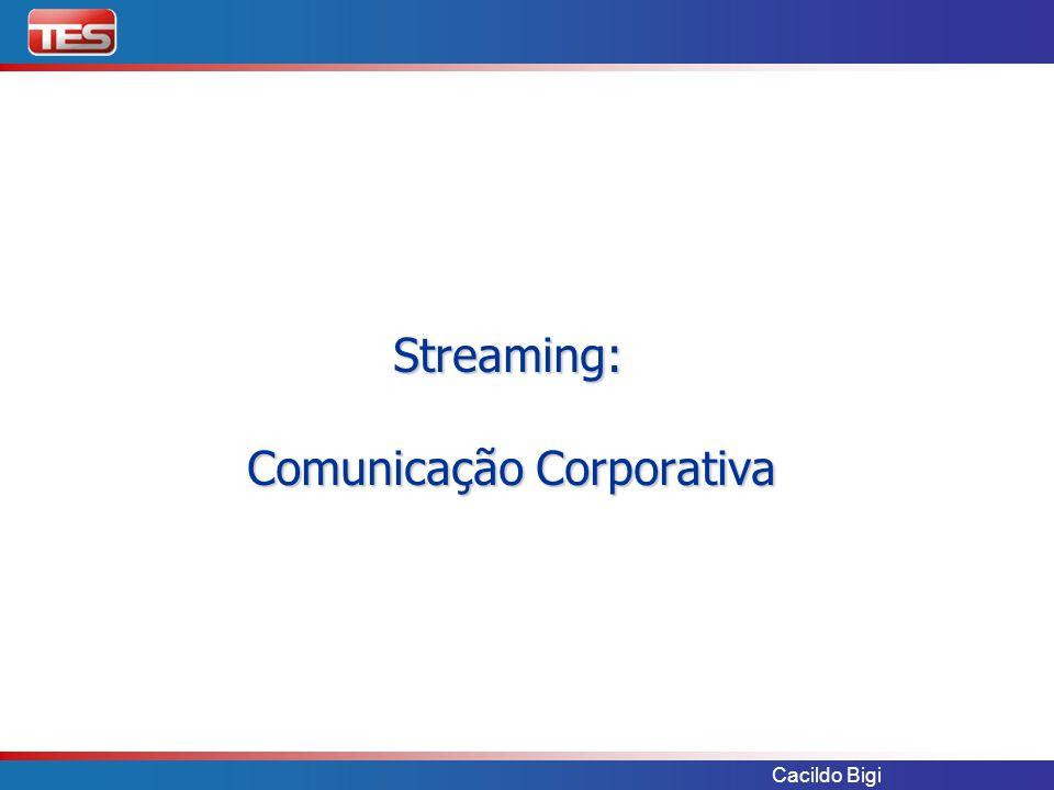 Cacildo Bigi Streaming: Comunicação Corporativa Streaming: Comunicação Corporativa