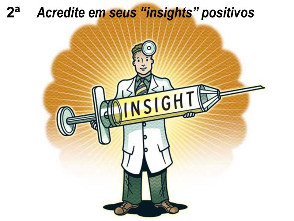 Acredite em seus insights positivos 2ª