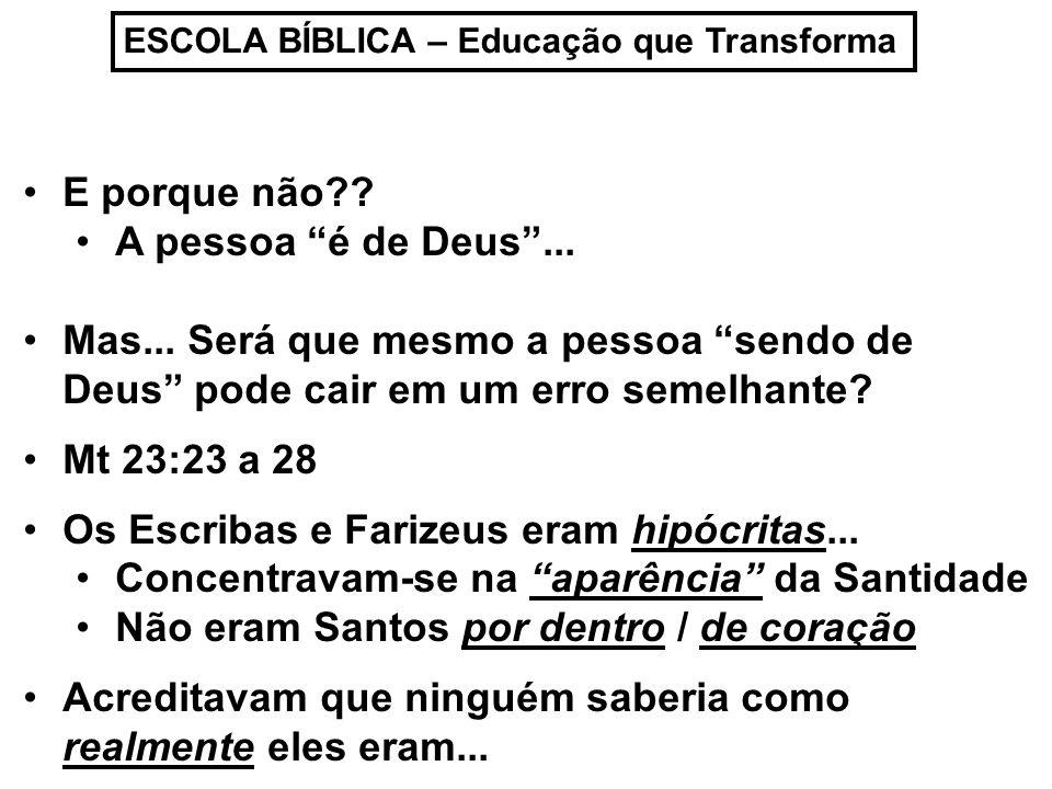 ESCOLA BÍBLICA – Educação que Transforma E porque não?? A pessoa é de Deus... Mas... Será que mesmo a pessoa sendo de Deus pode cair em um erro semelh
