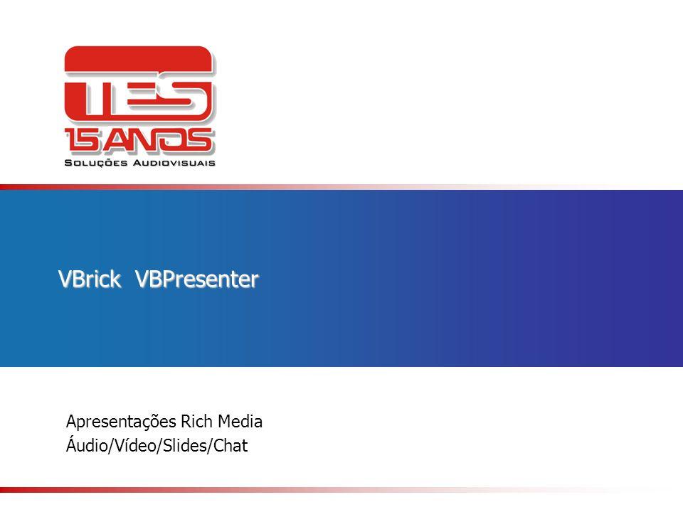 VBrick VBPresenter Apresentações Rich Media Áudio/Vídeo/Slides/Chat