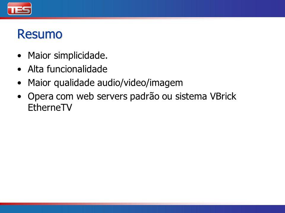 Resumo Maior simplicidade. Alta funcionalidade Maior qualidade audio/video/imagem Opera com web servers padrão ou sistema VBrick EtherneTV
