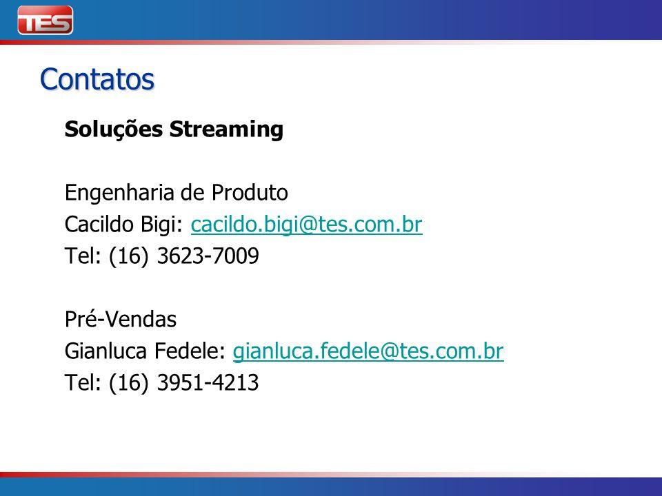 Contatos Soluções Streaming Engenharia de Produto Cacildo Bigi: cacildo.bigi@tes.com.brcacildo.bigi@tes.com.br Tel: (16) 3623-7009 Pré-Vendas Gianluca