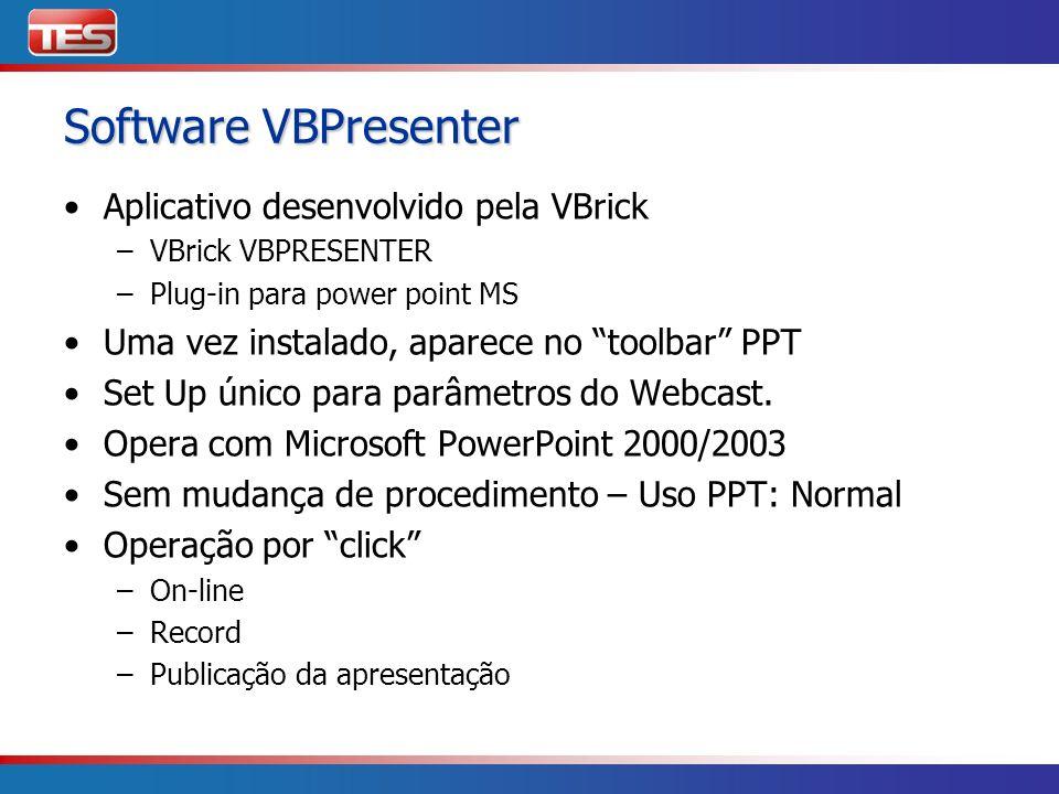 Software VBPresenter Aplicativo desenvolvido pela VBrick –VBrick VBPRESENTER –Plug-in para power point MS Uma vez instalado, aparece no toolbar PPT Se