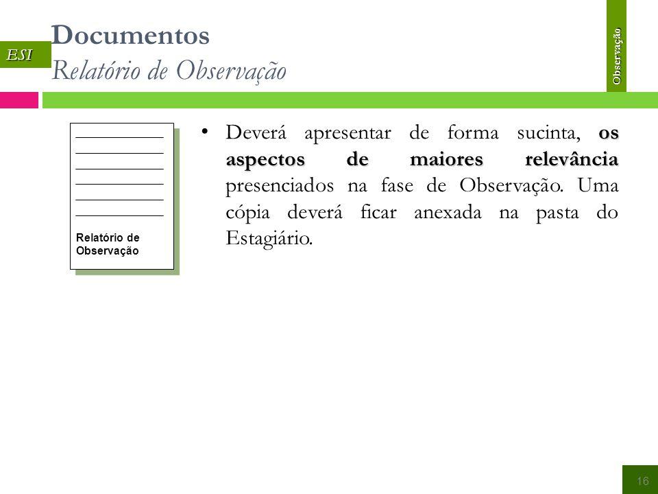 Documentos Relatório de Observação ESI 16 Relatório de Observação os aspectos de maiores relevância Deverá apresentar de forma sucinta, os aspectos de maiores relevância presenciados na fase de Observação.