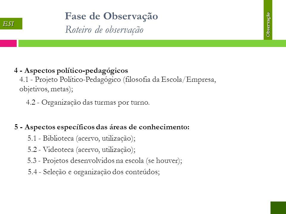 4 - Aspectos político-pedagógicos 4.1 - Projeto Político-Pedagógico (filosofia da Escola/Empresa, objetivos, metas); 4.2 - Organização das turmas por turno.