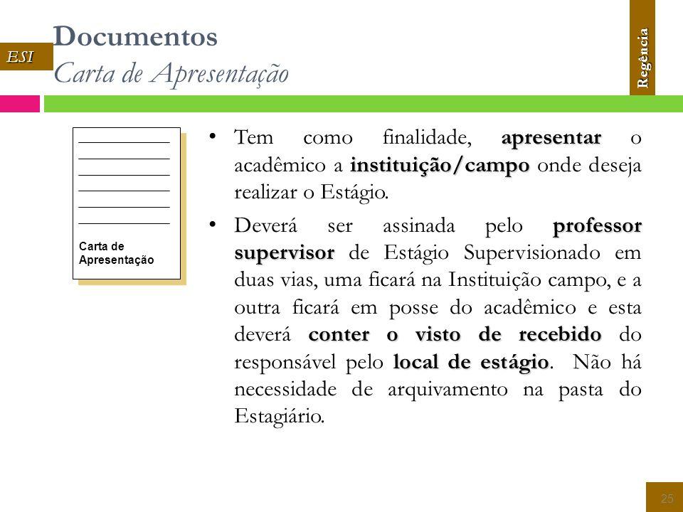 Documentos Carta de Apresentação 25 Carta de Apresentação apresentar instituição/campo Tem como finalidade, apresentar o acadêmico a instituição/campo onde deseja realizar o Estágio.
