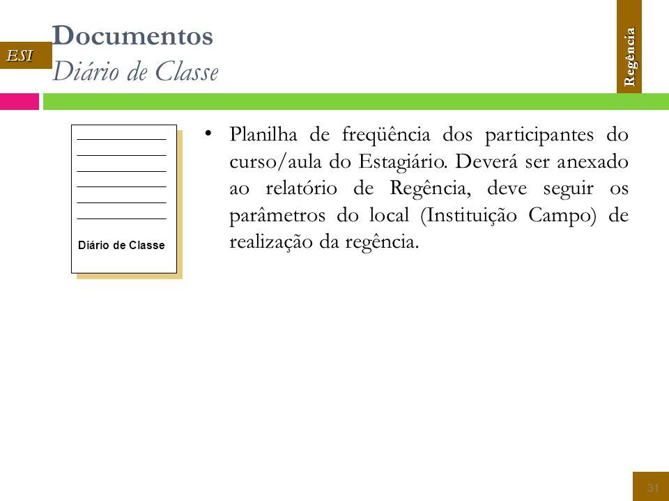Documentos Diário de Classe 31 Diário de Classe Planilha de freqüência dos participantes do curso/aula do Estagiário.