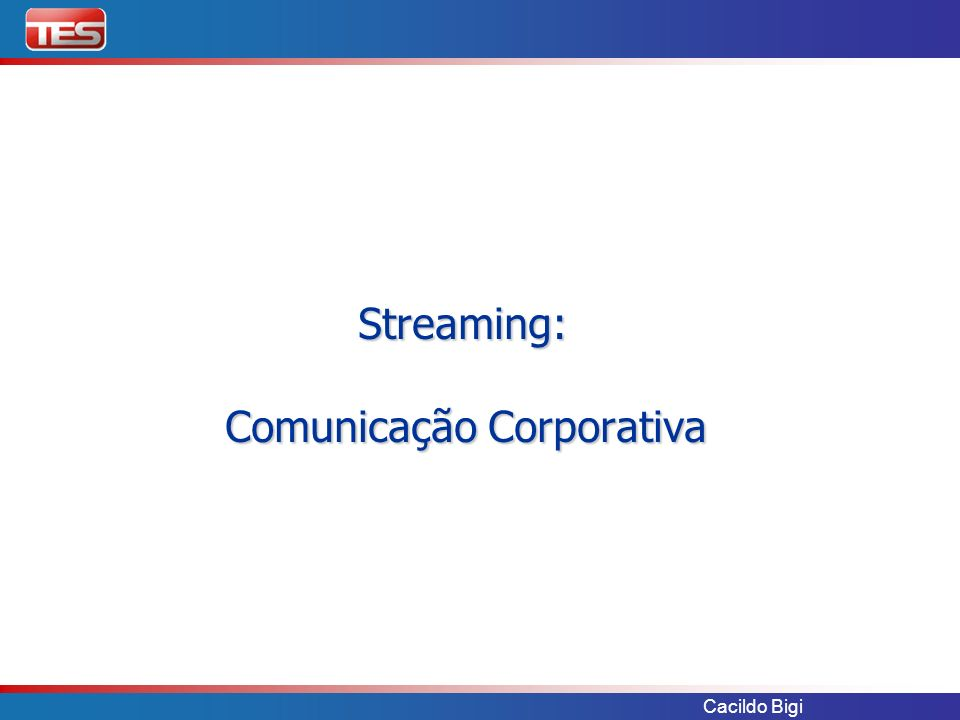Cacildo Bigi Streaming: Comunicação Corporativa Streaming: Comunicação Corporativa