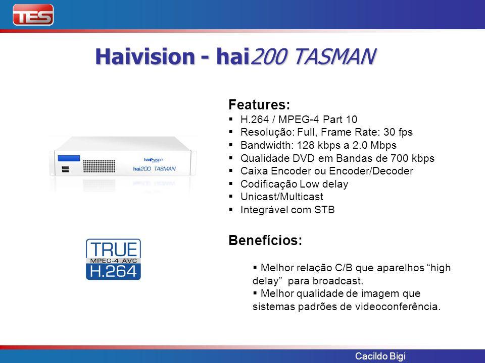 Cacildo Bigi Haivision - hai200 TASMAN Features: H.264 / MPEG-4 Part 10 Resolução: Full, Frame Rate: 30 fps Bandwidth: 128 kbps a 2.0 Mbps Qualidade D