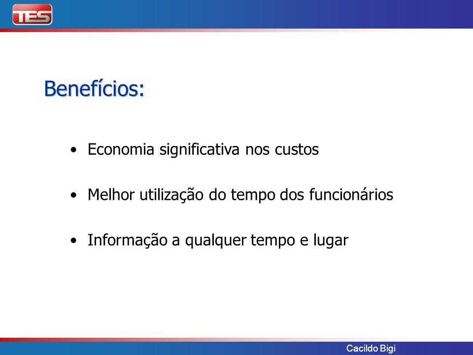 Cacildo Bigi Benefícios: Economia significativa nos custos Melhor utilização do tempo dos funcionários Informação a qualquer tempo e lugar
