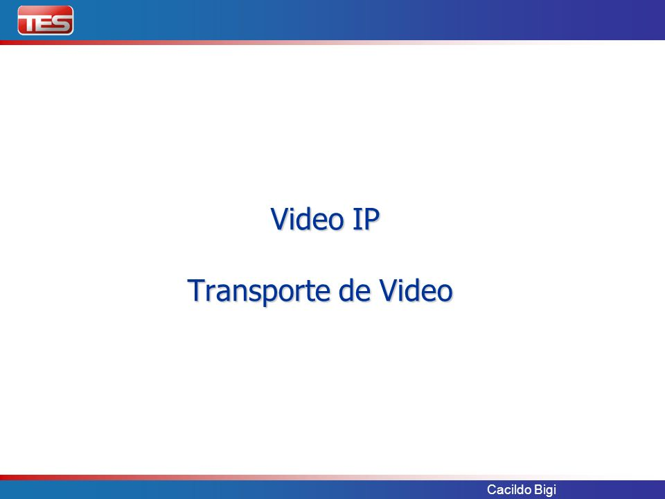 Cacildo Bigi Video IP Transporte de Video Video IP Transporte de Video