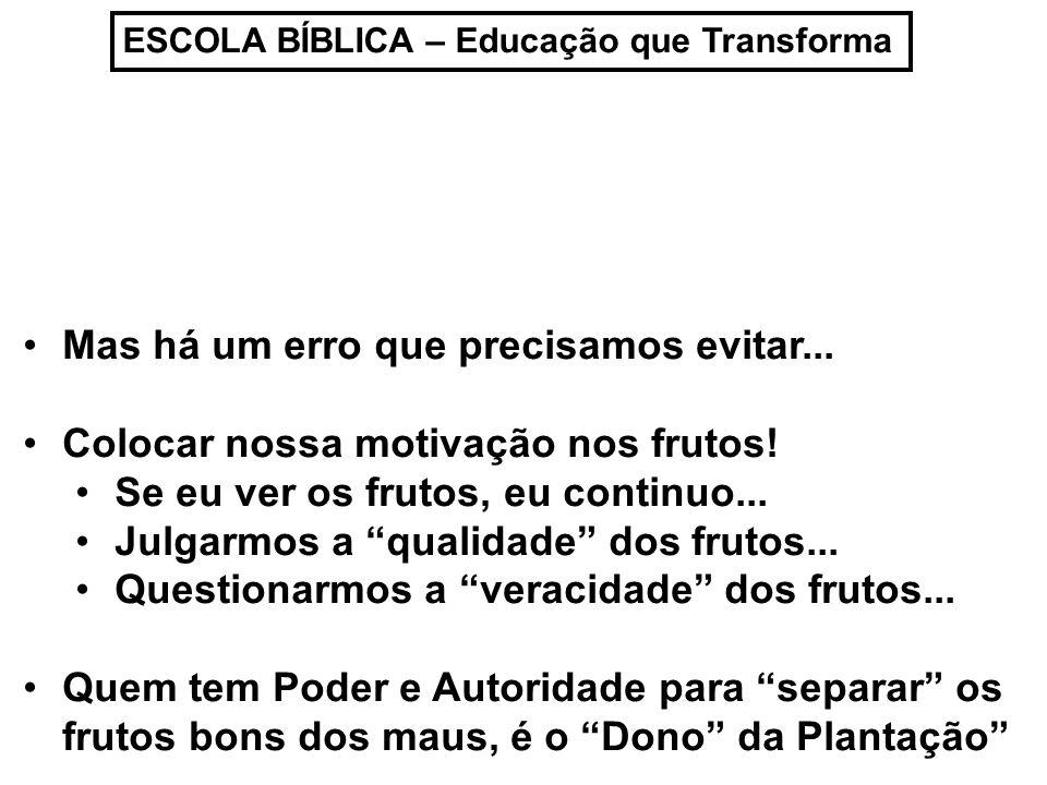 ESCOLA BÍBLICA – Educação que Transforma Mas há um erro que precisamos evitar...