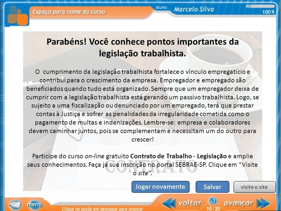 Contrato visite o site Salvar Jogar novamente Parabéns! Você conhece pontos importantes da legislação trabalhista. O cumprimento da legislação trabalh