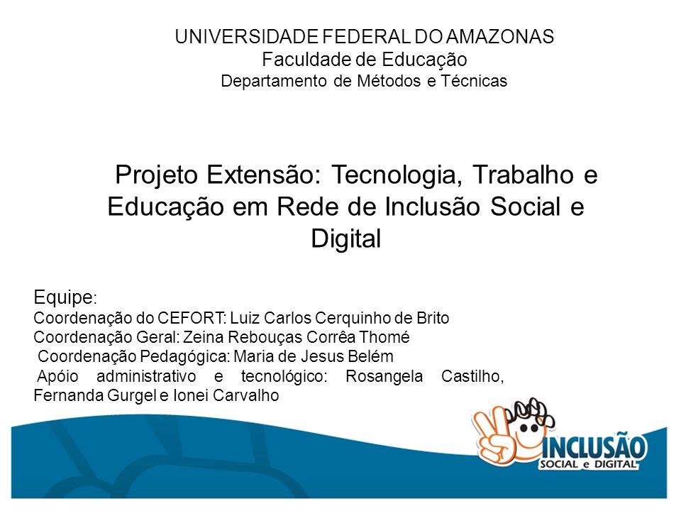 UNIVERSIDADE FEDERAL DO AMAZONAS Faculdade de Educação Departamento de Métodos e Técnicas Projeto Extensão: Tecnologia, Trabalho e Educação em Rede de