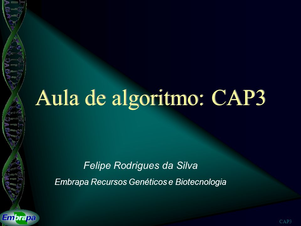 CAP3 Aula de algoritmo: CAP3 Felipe Rodrigues da Silva Embrapa Recursos Genéticos e Biotecnologia