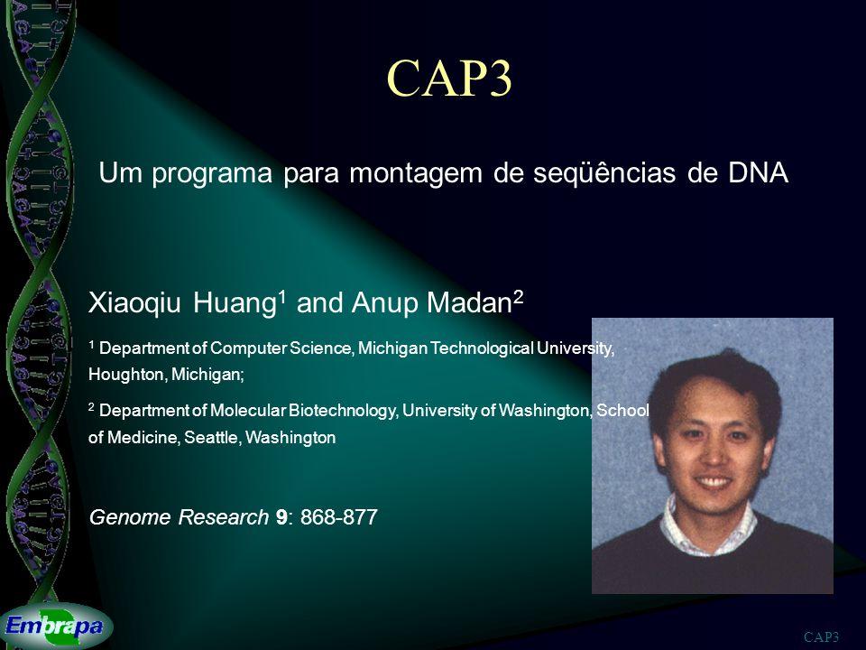 CAP3 Um programa para montagem de seqüências de DNA Xiaoqiu Huang 1 and Anup Madan 2 1 Department of Computer Science, Michigan Technological Universi