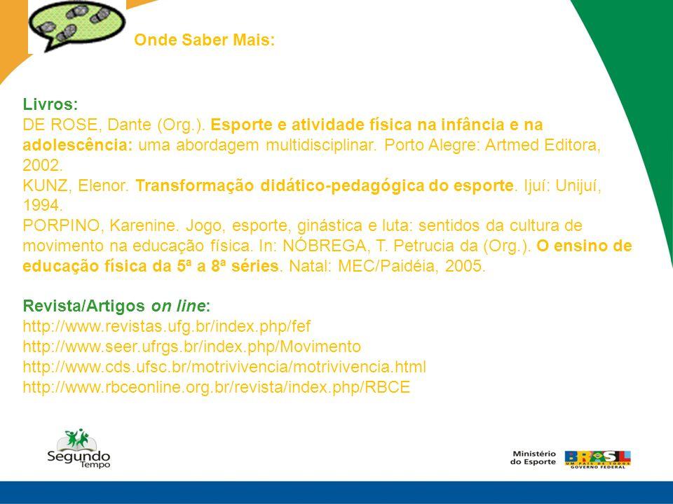 Livros: DE ROSE, Dante (Org.). Esporte e atividade física na infância e na adolescência: uma abordagem multidisciplinar. Porto Alegre: Artmed Editora,