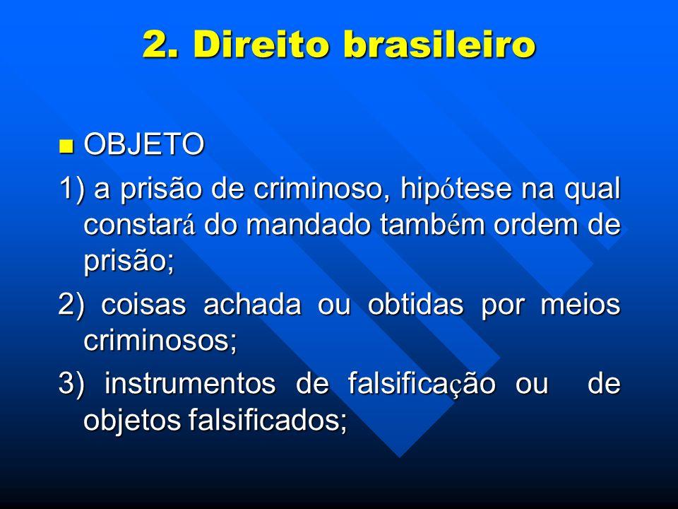 2. Direito brasileiro OBJETO OBJETO 1) a prisão de criminoso, hip ó tese na qual constar á do mandado tamb é m ordem de prisão; 2) coisas achada ou ob