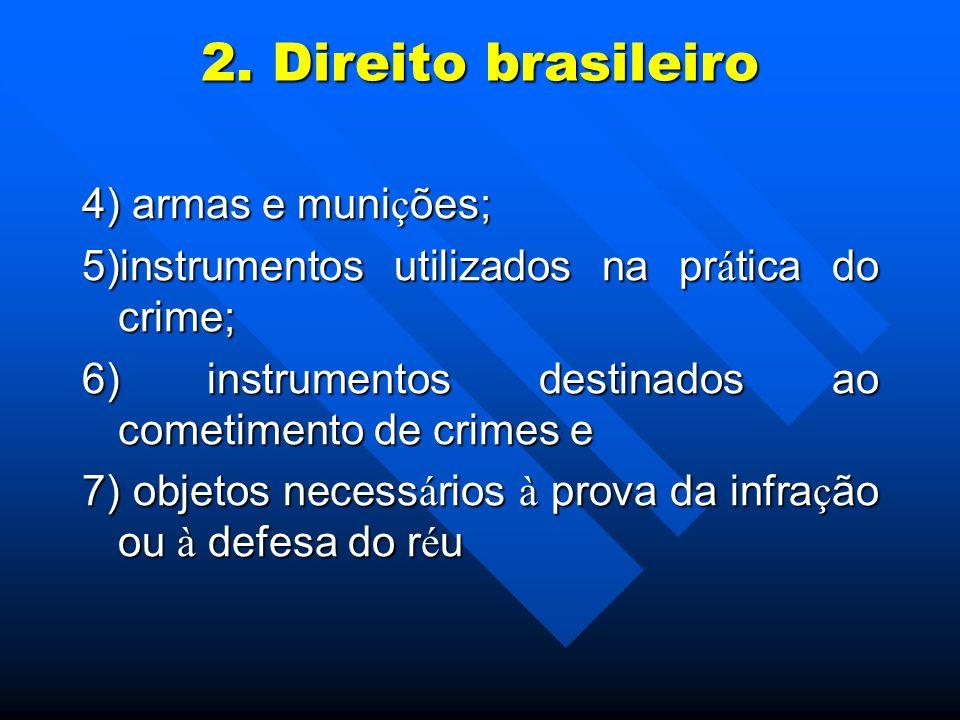 2. Direito brasileiro 4) armas e muni ç ões; 5)instrumentos utilizados na pr á tica do crime; 6) instrumentos destinados ao cometimento de crimes e 7)