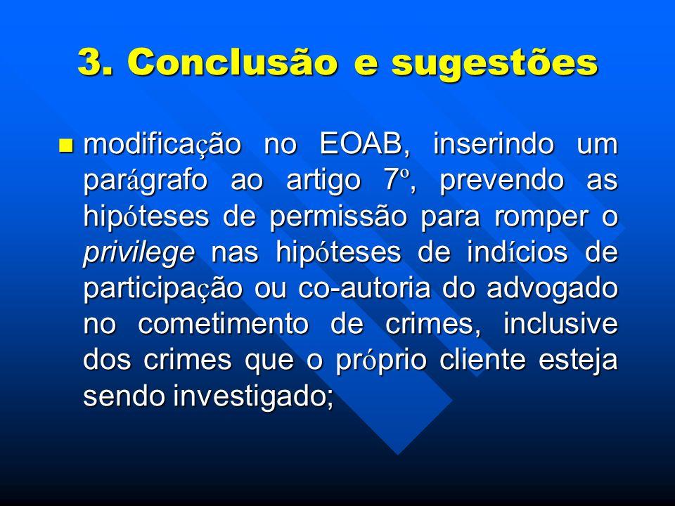 3. Conclusão e sugestões modifica ç ão no EOAB, inserindo um par á grafo ao artigo 7 º, prevendo as hip ó teses de permissão para romper o privilege n