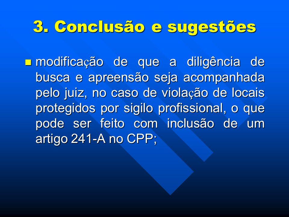 3. Conclusão e sugestões modifica ç ão de que a diligência de busca e apreensão seja acompanhada pelo juiz, no caso de viola ç ão de locais protegidos