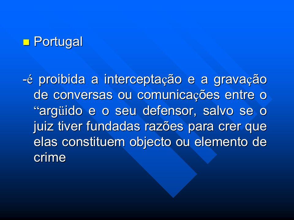 Portugal Portugal - é proibida a intercepta ç ão e a grava ç ão de conversas ou comunica ç ões entre o arg ü ido e o seu defensor, salvo se o juiz tiv