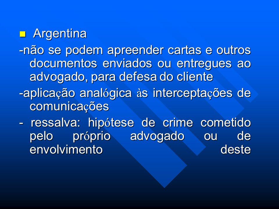 Argentina Argentina -não se podem apreender cartas e outros documentos enviados ou entregues ao advogado, para defesa do cliente -aplica ç ão anal ó g