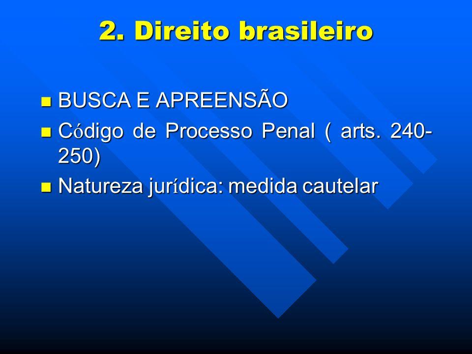 2. Direito brasileiro BUSCA E APREENSÃO BUSCA E APREENSÃO C ó digo de Processo Penal ( arts. 240- 250) C ó digo de Processo Penal ( arts. 240- 250) Na