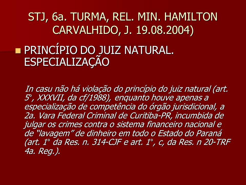 STJ, 6a. TURMA, REL. MIN. HAMILTON CARVALHIDO, J. 19.08.2004) PRINCÍPIO DO JUIZ NATURAL. ESPECIALIZAÇÃO PRINCÍPIO DO JUIZ NATURAL. ESPECIALIZAÇÃO In c